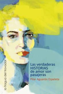 Las verdaderas historias de amor son pasajeras (Pilar Aguarón), reseña