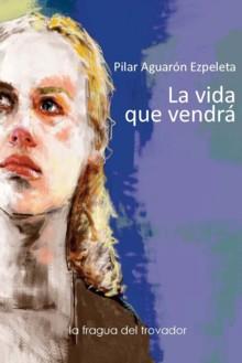 Reseña 'La vida que vendrá', de Pilar Aguarón